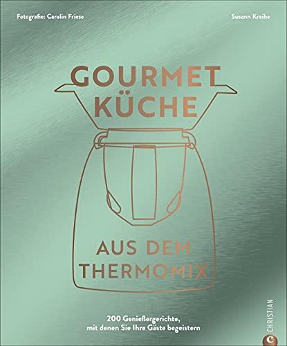 Thermomix Kochbuch: Gourmetküche aus dem Thermomix. Die 200 besten Thermomix Rezepte für ambitionierte Hobbyköch*innen.
