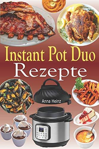 Instant Pot Duo Rezepte: Knusprige, einfache, gesunde, schnelle und frische Rezepte für Ihren Instant Pot Duo Crisp Multikocher (Instant Pot Duo Kochbuch mit Bildern)