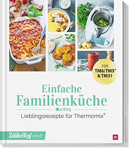 mein ZauberTopf mixt! Einfache Familienküche: Lieblingsrezepte für Thermomix®