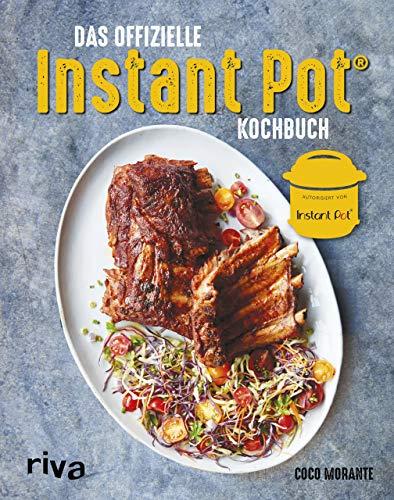 Das offizielle Instant-Pot®-Kochbuch: Über 75 bebilderte Rezepte für Frühstück, Hauptgerichte, Beilagen und Desserts für den Multifunktionskocher - authorisiert von Instant Pot®