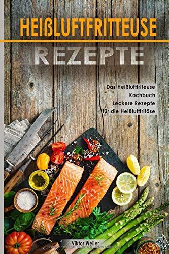 Heißluftfritteuse Rezepte Das Heißluftfriteuse Kochbuch Leckere Rezepte für die Heißluftfritöse