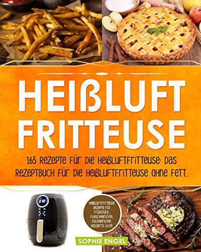 Heißluftfritteuse: 165 Rezepte für die Heißluftfritteuse: Das Rezeptbuch für die Heißluftfritteuse ohne Fett. Heißluftfritteuse Rezepte für Frühstück, ... v. m. (Heißluftfritteuse Rezeptbuch, Band 2)
