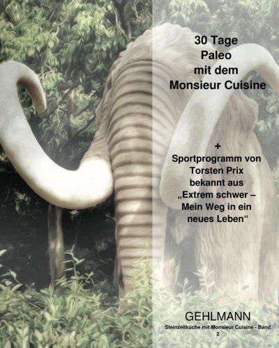 Steinzeitküche mit Monsieur Cuisine: 30 Tage Paleo mit dem Monsieur Cuisine