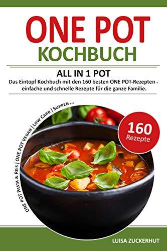 ONE POT KOCHBUCH - ALL IN 1 POT | Das Eintopf Kochbuch mit den 160 besten One Pot Rezepten | einfache und schnelle Rezepte für die ganze Familie