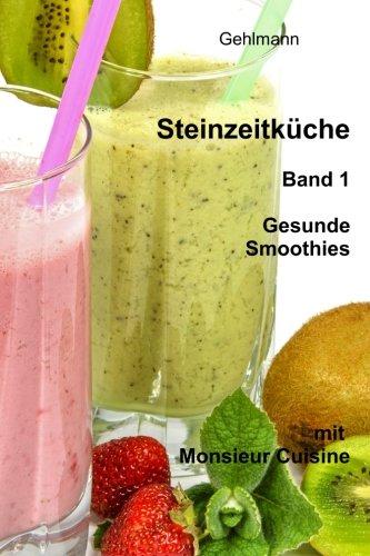 Steinzeitkueche mit Monsieur Cuisine: Gesunde Smoothies
