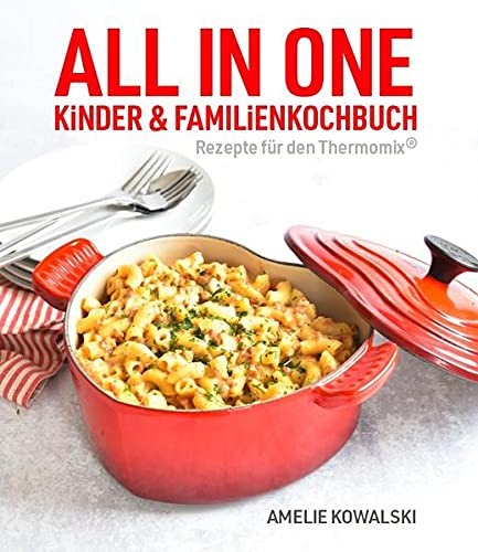ALL IN ONE: Kinder- und Familienkochbuch (Rezepte für den Thermomix®)