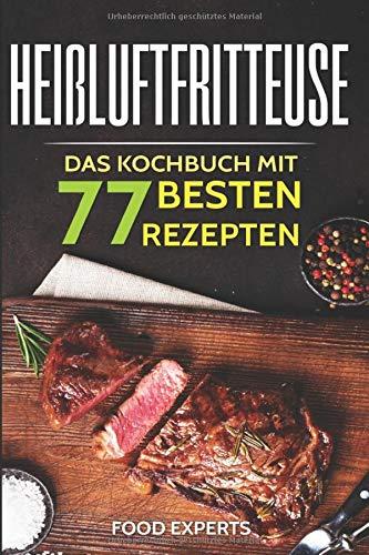 Heißluftfritteuse: Das Kochbuch mit den 77 besten Rezepten