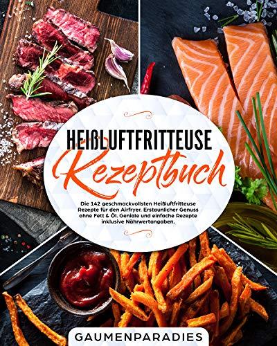 Heißluftfritteuse Rezeptbuch: Die 142 geschmackvollsten Heißluftfritteuse Rezepte für den Airfryer. Erstaunlicher Genuss ohne Fett & Öl. Geniale und einfache Rezepte inklusive Nährwertangaben.